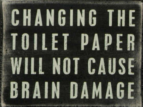 'Changing the Toilet Paper Will Not Cause Brain Damage' Bathroom Sign